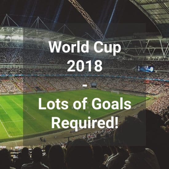 World Cup 2018 – Lots Of Goals Required!