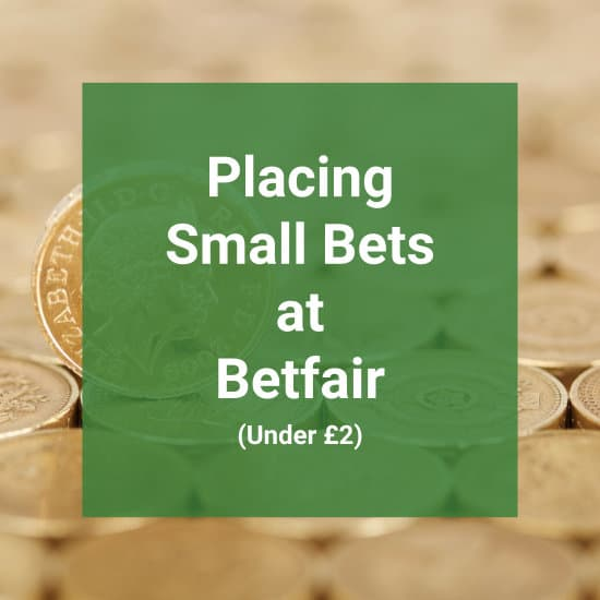 Placing Small Bets At Betfair (Under £2)