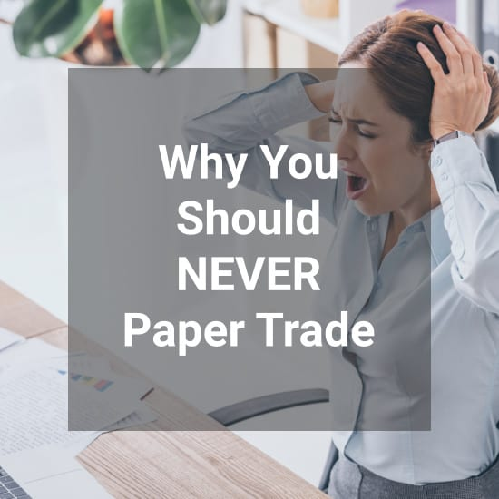 Why Your Should Never Paper Trade
